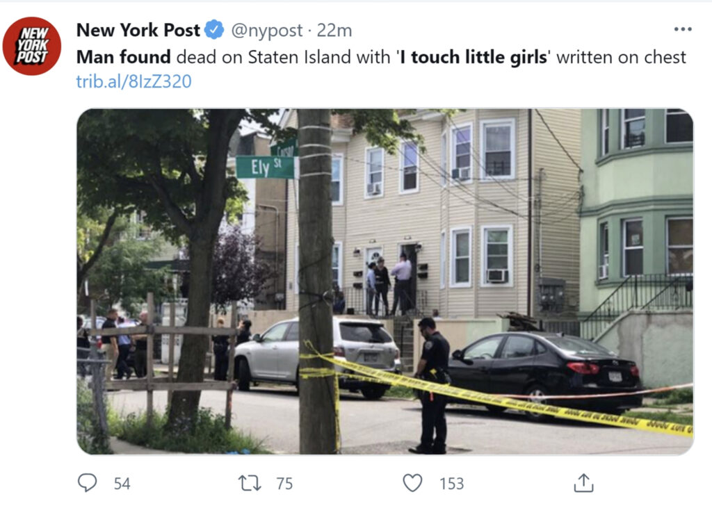 """A Staten Island man was found dead on Monday with words """"I touch little girls"""" written on his chest. Police have not named the victim nor have identified a suspect in the case."""
